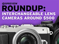 2017 Roundup: Interchangeable Lens Cameras around $500