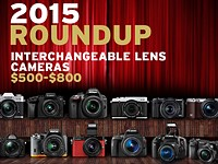 2015 Roundup: Interchangeable Lens Cameras $500-800