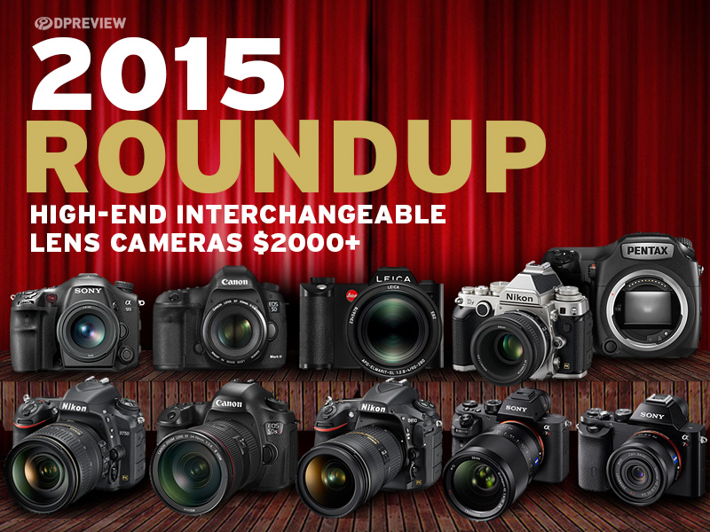 2015 Roundup: High-end Interchangeable Lens Cameras $2000+