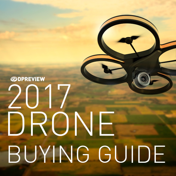 Consumer Buying Guide: 2017 Buying Guide: Best Consumer Drones: Digital