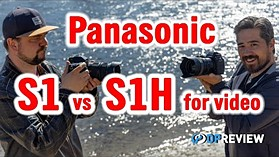 Panasonic S1 vs S1H for video (2021 Firmware)