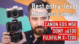 Best Entry-level APS-C Mirrorless Camera (Canon EOS M50, Sony a6100, Fujifilm X-T200)