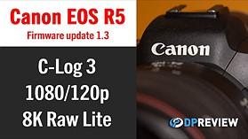 Canon EOS R5 v1.3 Firmware Review (C-Log 3, 1080/120p, 8K Raw Lite)